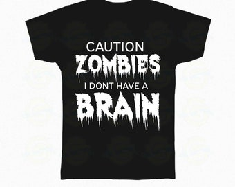 "Zombie T-Shirt Halloween ""Caution zombies I don't have a brain"""