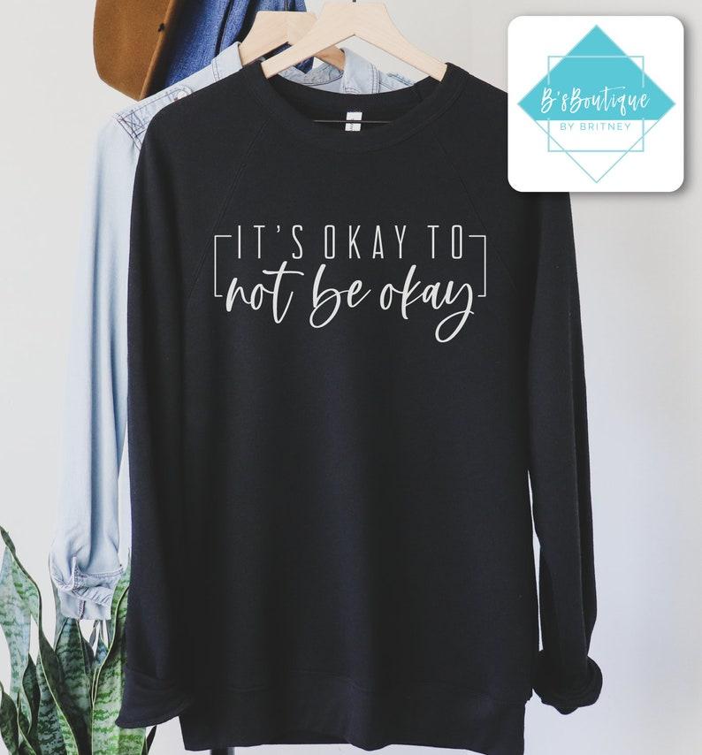 It/'s Okay To Not Be Okay Unisex Sweatshirt