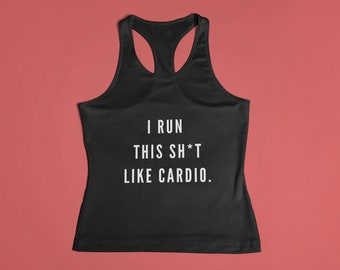 c6461388b4677f I RUN This Sh t Like Cardio Graphic Racerback Tshirt