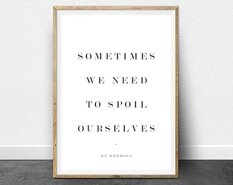 Poster Quote - Sometimes we need to spoil ourselves