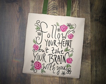 Follow Your Heart But Take Your Brain With You - Gift  Quote Tote Bag
