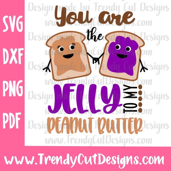 You Are The Jelly To My Peanut Butter Svg Png Files For Etsy
