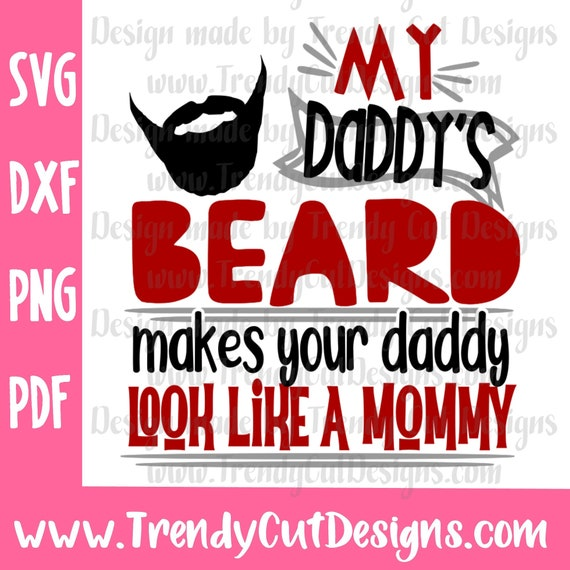 My Daddy S Beard Makes Your Daddy Look Like A Mommy Svg Etsy