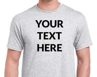 118aca3d5 Add Your Own Text - Personalized T-Shirt, Custom T-Shirts, Custom Clothing, Custom  Shirt Printing, Custom Shirt for Men