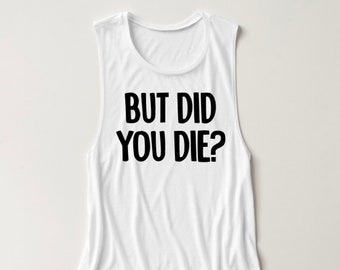 But Did You Die - Women's Muscle Tee - Women's Workout Shirt - Crossfit Shirt - Boot Camp Shirt