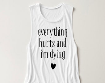 Everything Hurts and I'm Dying - Women's Muscle Tee - Women's Workout Shirt - Crossfit Shirt - Boot Camp Shirt