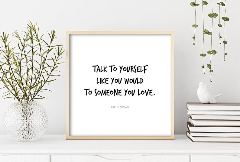 Brene Brown Quote Talk To Yourself Like You Would Someone You Etsy