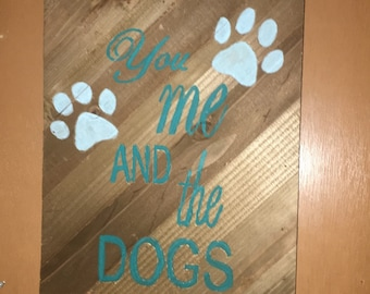 Hand painted 'you me and the dogs' sign