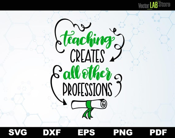Teaching Creates Vector Cutting File And Clipart Svg Dxf Eps Pdf Svg File For Cameo Cricut Clipart Teacher Gifts Shirt Svg Teacher Sign 055