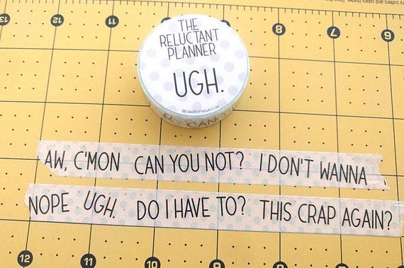 Ugh Washi Tape Reluctant Planner Funny Washi Tape Sarcastic