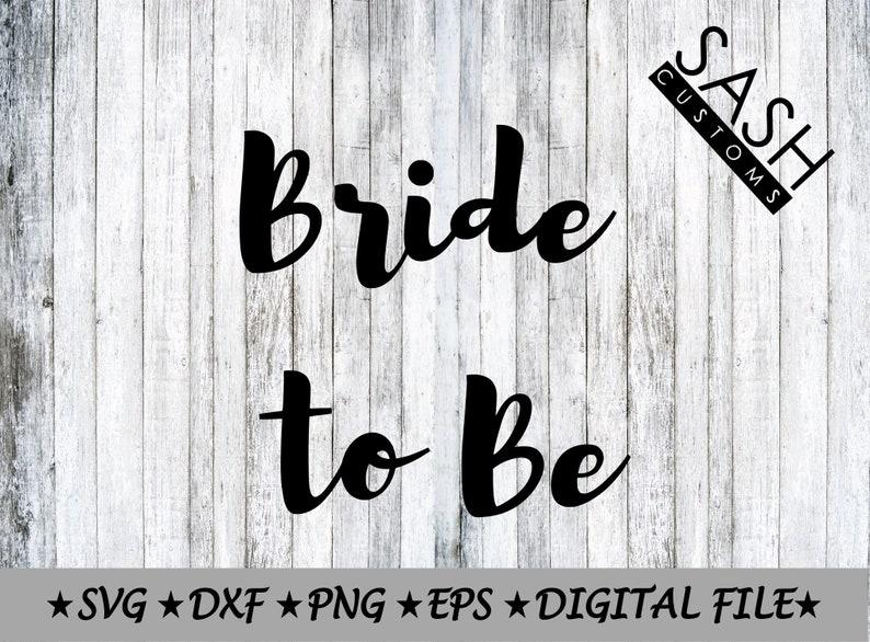 INSTANT DOWNLOAD Svg, Bride to Be SVG, Wedding Svg, Bride Cut File,  Engagement Svg Files for Cricut, Svg, Svg Files, Cricut Svg, Dxf