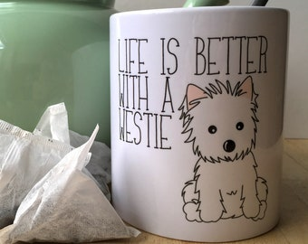 Life Is Better With A Westie  - 11oz Ceramic Mug - Gift for Her - Gift for Him - Housewarming Gift - Dog Lover - West Highland Terrier