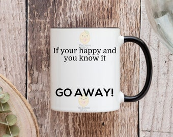 If your happy and you know it - GO AWAY - 11oz Ceramic Mug -  Coloured Handle & Rim