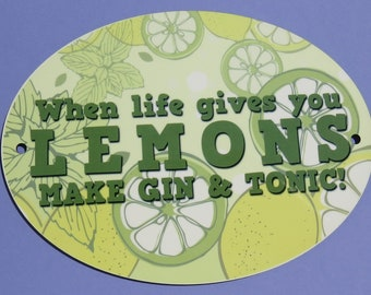 When life gives you LEMONS make GIN & TONIC! Funny Kitchen Decor Sign