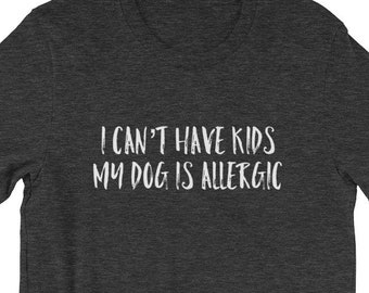 45be7e200d8 I Cant Have Kids My Dog Is Allergic