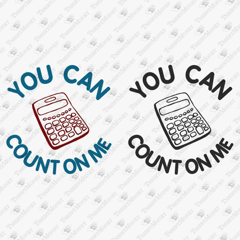 92a2b077 You Can Count On Me SVG File Calculator Funny Math Geek | Etsy