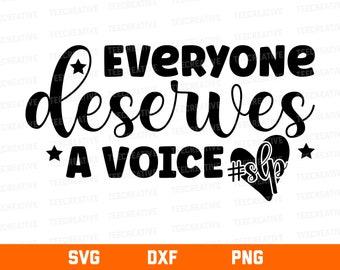 Everyone Deserves A Voice SLP svg, Appreciation Special Education, Speech-Language Pathologist SVG files for Cricut, SLP gifts
