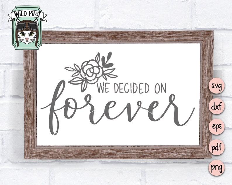 We Decided on Forever SVG file wedding svg file we decided image 0