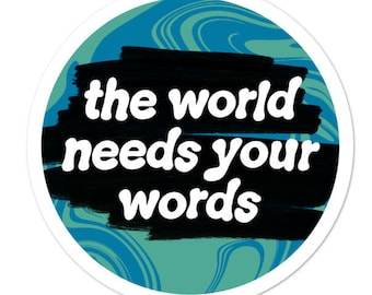 The World Needs Your Words Sticker / Durable Vinyl Decal / Motivation for Writers / Writing Sticker / Author Sticker / Poet Sticker