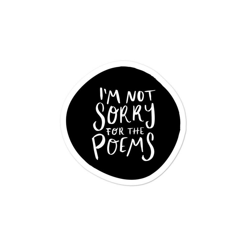 Not Sorry For The Poems Sticker / Gifts For Writers / Poetry 3x3
