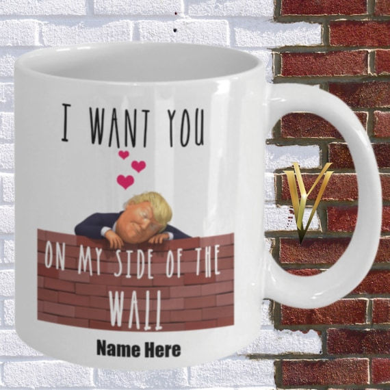I Want You On My Side Of The Wall | Personalized Funny Trump Coffee Mug Gift For Anniversary Valentine's Day Birthday To Husband and Wife
