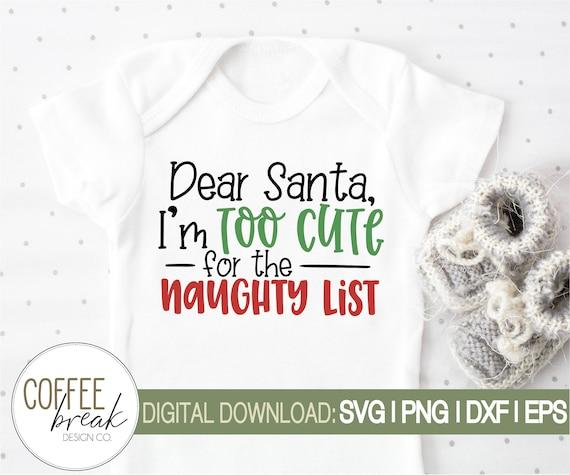 Dear Santa I M Too Cute For The Naughty List Svg Baby Etsy