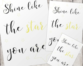 Shine Like the Star you are Print at HOME 300dpi A4, A5 and A6 Inspirational Quote Wallart