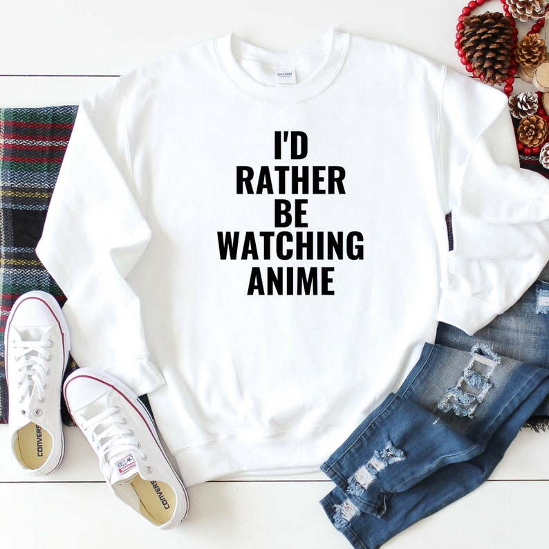 funny shirts for teens Anime lover sweatshirt shirts for teen girls Id Rather Be Watching Anime Anime gifts for her Anime sweatshirt