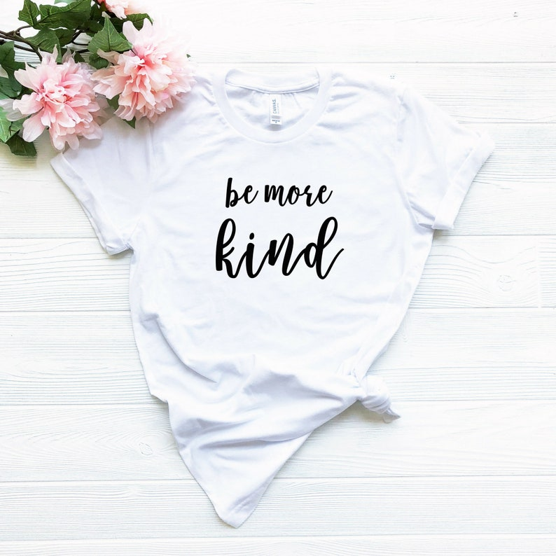 d909b5267 Be More Kind Shirt Be Kind T-shirt Kindness Shirt Be a Nice   Etsy