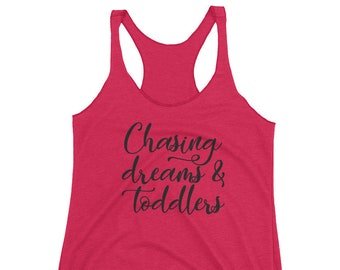 Chasing Dreams and Toddlers Women's Racerback Tank