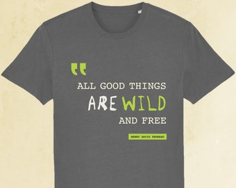 All Good Things Are Wild T-shirt, organic t-shirt, environmentalist top, Thoreau quote, nature lover t-shirt, grey t-shirt, free UK shipping