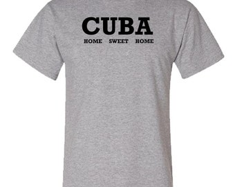 704d0e89 Cuba is Home Sweet Home tee, Home sweet home Cuba tee, love Cuba tee, home  sweet home, Cuba tee, gift for her, gift for him, novelty tee