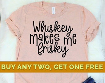 7263b9b82 Funny Whisky Shirt, Whiskey Shirt Women Whiskey Makes Me Frisky Whiskey  tshirt Women Drinking Shirt Whiskey Shirt Whiskey tshirt Whiskey Tee