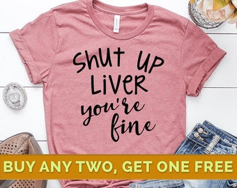2c83432e Shut Up Liver You're Fine Shirt, Shut Up Liver Tee Shirt, Funny Drinking  Shirts, Drinking Shirts, Vacation Shirt, Funny Alcohol Shirt
