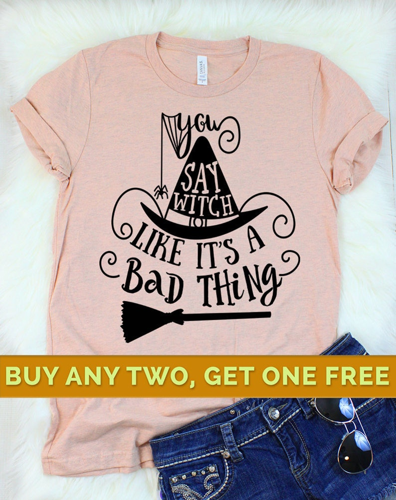 84a5d4865 You Say Witch Like It's A Bad Thing Shirt Witch Shirt | Etsy