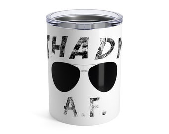 Shady Af Tumbler 10 Oz, stainless, vacuum insulated, tumbler, yeti, kitchen, Drink, barware, 10oz lowball tumbler, stainless mug