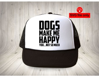 330c268506a DOGS make me HAPPY... you not so much (SVG file only)