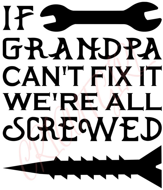 If Grandpa Can T Fix It We Re All Screwed Svg File Etsy