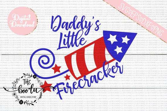 4th Of July Svg Cutting File Daddy S Little Firecracker Etsy