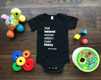 newest 1d51d 6f5c6 Well Behaved Women Seldom Make History Baby Infant Bodysuit Onesie - Gender  Equality - Feminism - Strong Female Leaders - Eleanor Roosevelt