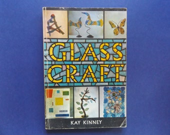 Glass Craft Book for Designing, Forming and Decorating By Kay Kinney