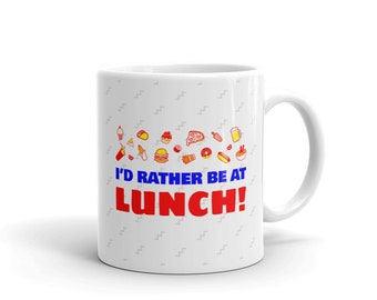 I'd Rather Be At Lunch - Coffee Mug
