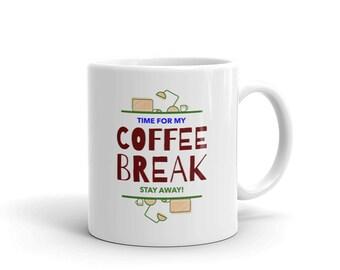 Time For My Coffee Break Stay Away! - Coffee Mug