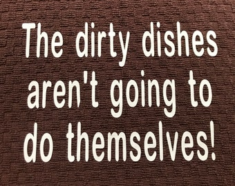 Brown Heavy Duty Kitchen Towel, funny saying.  The dirty dishes aren't going to do themselves!