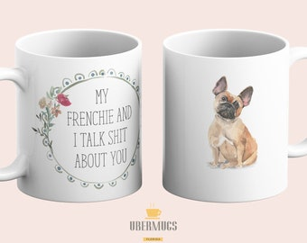 My Frenchie and I talk shit about you Coffee Mug | French Bulldog Dog Mom Gift | Frenchy Tea