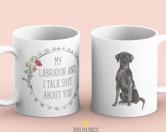 My Black Labrador and I talk shit about you, Black Lab Gift, Funny Labrador Gift Idea, Chocolate Lab Mom