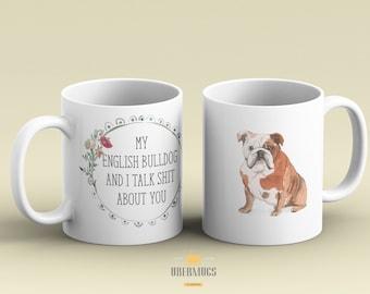 My English Bulldog and I Talk Shit About You Coffee Mug | British Bulldog Funny Gift | Bulldog Mom Gift Idea |