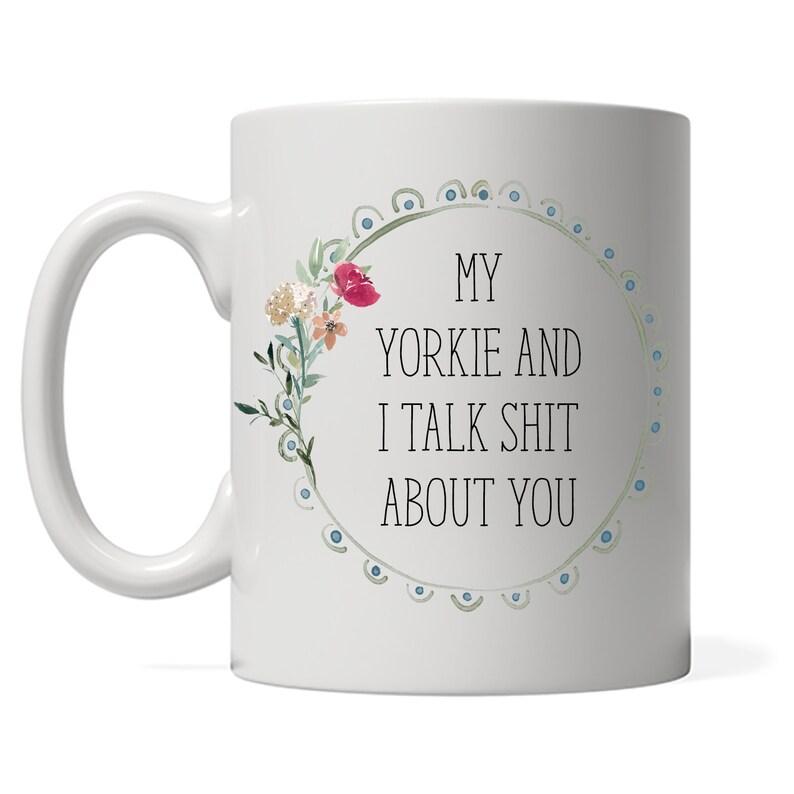 My Yorkie and I talk shit about you Coffee Mug Yorkie Mom Dog image 0