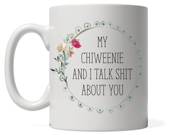 My Chiweenie and I talk shit about you Coffee Mug, Chihuahua Coffee mug, Chiweenie Gift, Watercolor Chi Dog Mom