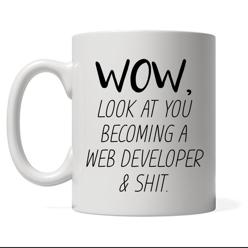 Funny Web Developer Mug Look At You Becoming A Web Developer image 0